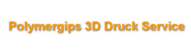 Polymergips 3D Druck Service